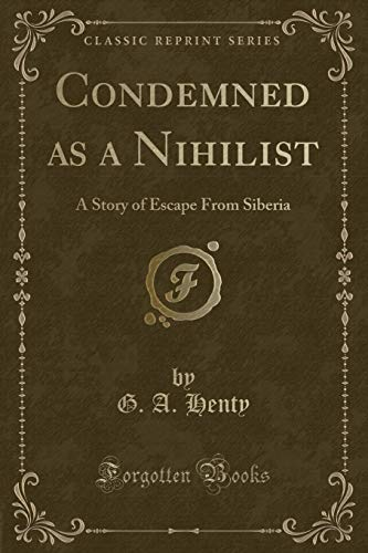 9781440097423: Condemned As a Nihilist, a Story of Escape from Siberia (Classic Reprint)