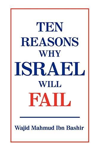 Ten Reasons Why Israel Will Fail: Wajid Mahmud Ibn Bashir