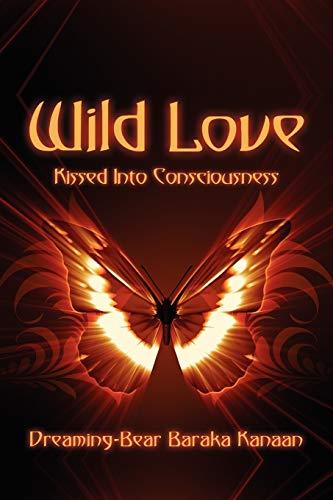 Wild Love : Kissed into Consciousness: Dreaming-Bear Baraka Kanaan