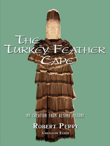 9781440101205: The Turkey Feather Cape: My Creation from Beyond History