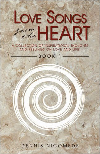 9781440101557: Love Songs From The Heart - Book 1: A Collection of Inspirational Thoughts and Feelings on Love and Life!