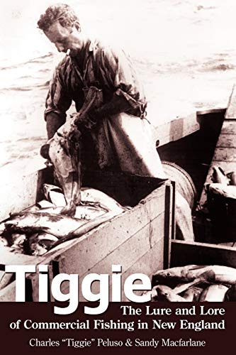 Tiggie the Lure and Lore of Commercial Fishing in New England: Charles