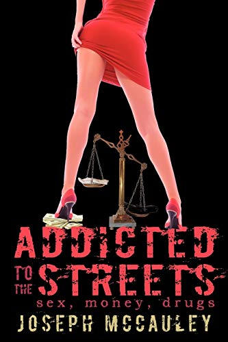 9781440102370: Addicted to the streets: Sex, Money, Drugs