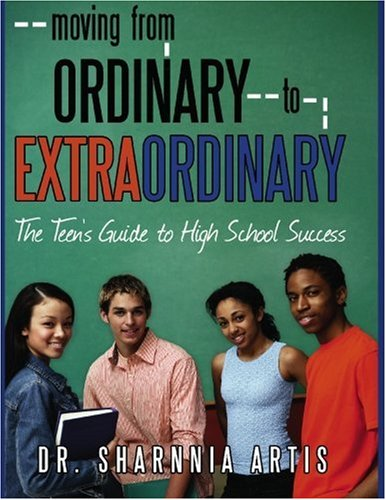 9781440104152: Moving from Ordinary to Extraordinary: The Teen's Guide to High School Success: Strategies for Preparing for College and Scholarships
