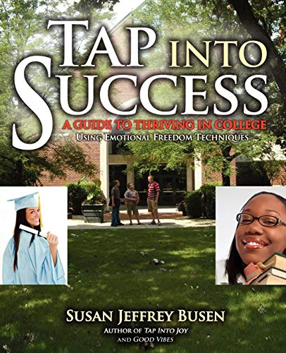 Tap Into Success: A Guide to Thriving in College Using Emotional Freedom Techniques: Susan Jeffrey ...