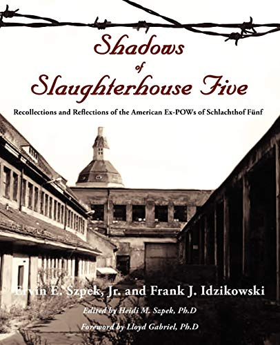 Shadows of Slaughterhouse Five: Recollections and Reflections of the Ex-POWs of Schlachthof Fü...