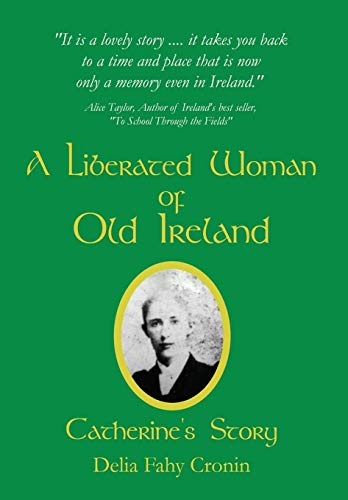 A Liberated Woman of Old Ireland: Catherines Story: Delia Fahy Cronin