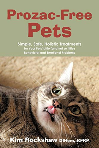 Prozac-Free Pets: Simple, Safe, Holistic Treatments for Your Pets Little (and Not So Little) ...