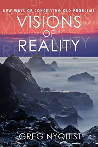 Visions of Reality: New Ways of Conceiving Old Problems: Greg Nyquist