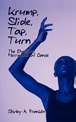 9781440109164: Krump, Slide, Tap, Turn: The Ebullient Merriment of Dance