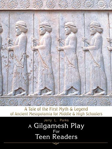 9781440110306: A Gilgamesh Play for Teen Readers: A Tale of the First Myth & Legend of Ancient Mesopotamia for Middle & High Schoolers