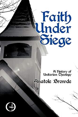 9781440111624: Faith Under Siege: A History of Unitarian Theology