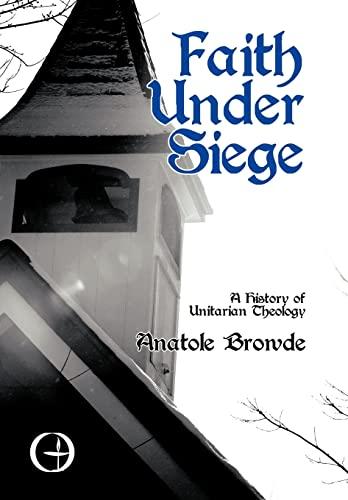 9781440111631: Faith Under Siege: A History of Unitarian Theology