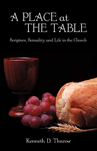 9781440113307: A Place at the Table: Scripture, Sexuality, and Life in the Church