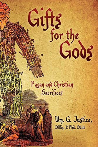 Gifts for the Gods Pagan and Christian Sacrifices: DMin, DPhil, Dlitt, Wm. G. Justice