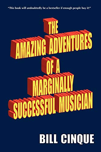 9781440115677: The Amazing Adventures Of A Marginally Successful Musician