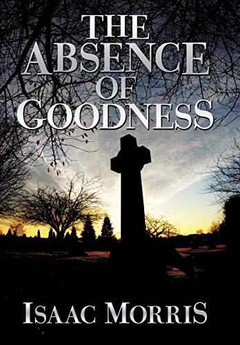 The Absence of Goodness: Isaac Morris