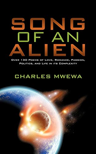 Song of an Alien: Over 130 Poems of Love, Romance, Passion, Politics, and Life in Its Complexity: ...