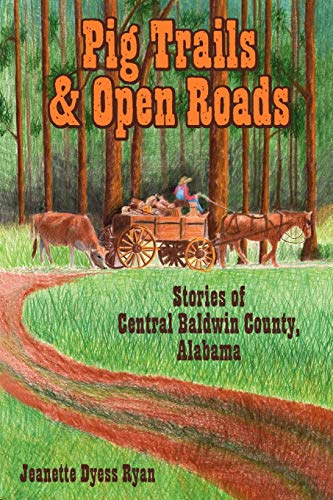 9781440117305: Pig Trails and Open Roads: Stories of Central Baldwin County, Alabama