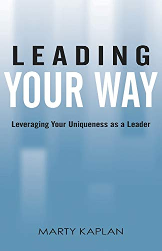 Leading Your Way: Leveraging Your Uniqueness as a Leader: Marty Kaplan
