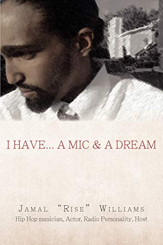 "I Have. A Mic & A Dream: Williams, Jamal ""Rise"""