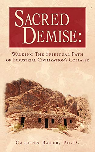 9781440119729: Sacred Demise: Walking the Spiritual Path of Industrial Civilization's Collapse