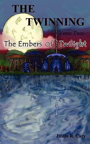 The Twinning Verse Two: The Embers of Twilight: Justin R. Cary