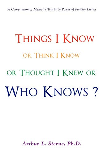 9781440121548: Things I Know or Think I Know or Thought I Knew or Who Knows?