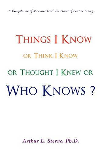 9781440121562: Things I Know or Think I Know or Thought I Knew or Who Knows?