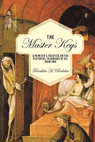 9781440121951: The Master Keys: A Painter's Treatise on the Pictorial Technique of Oil Painting