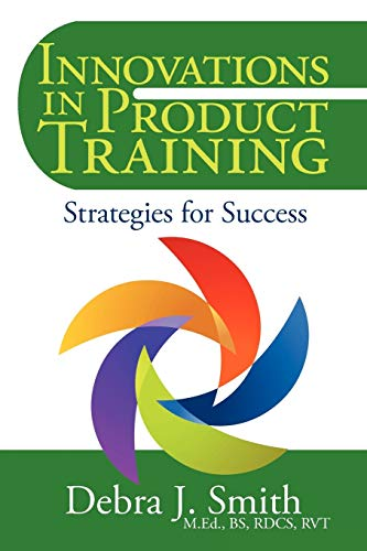 Innovations In Product Training: Strategies For Success: Debra J. Smith