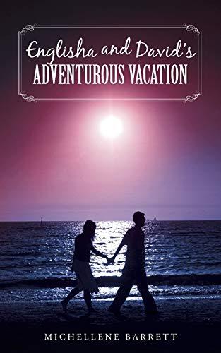 Englisha and Davids Adventurous Vacation: Michellene Barrett
