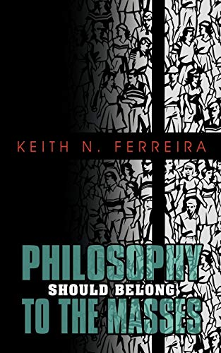 Philosophy Should Belong To The Masses: Keith N. Ferreira