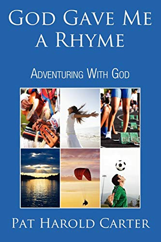 God Gave Me a Rhyme: Adventuring with God: Pat Harold Carter
