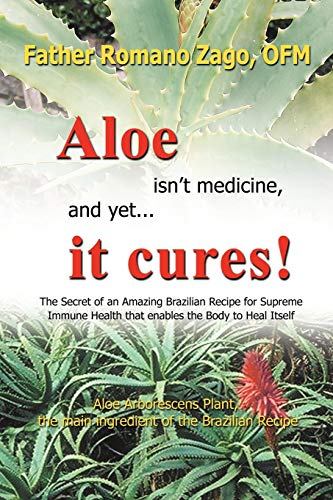 9781440125768: Aloe Isn't Medicine, And Yet . . . It Cures!