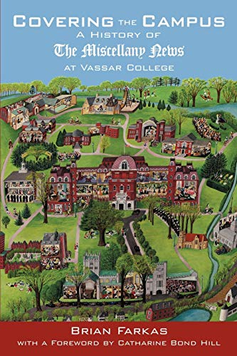 Covering the Campus: A History of the Miscellany News at Vassar College: Brian Farkas