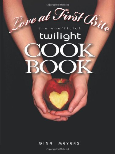 9781440128387: Love At First Bite: The Unofficial Twilight Cookbook