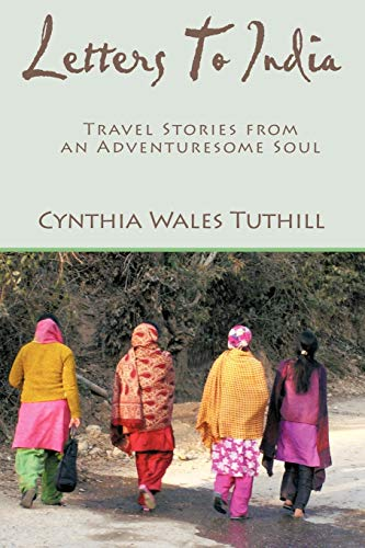 Letters to India: Travel Stories from an Adventuresome Soul: Tuthill, Cynthia