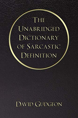 9781440130236: The Unabridged Dictionary Of Sarcastic Definition