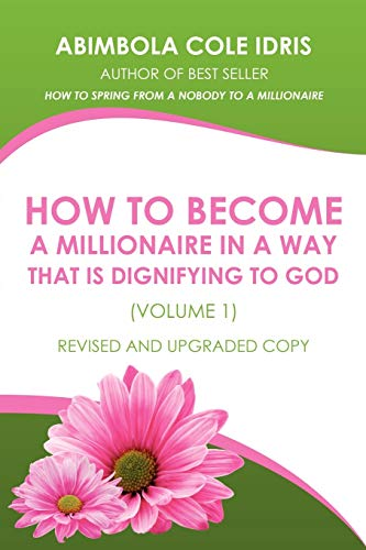 9781440130649: How To Become A Millionaire In A Way That Is Dignifying To God (Volume 1) Revised And Upgraded Copy