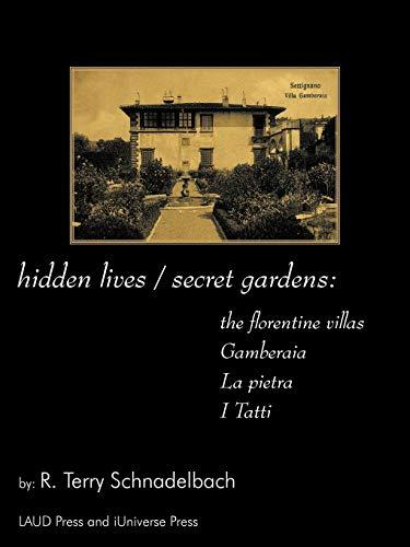 Hidden Lives Secret Gardens: The Florentine Villas Gamberaia, La Pietra and I Tatti: R. Terry ...