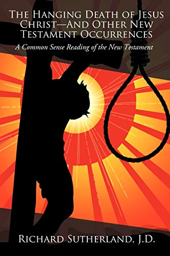 9781440132056: The Hanging Death Of Jesus Christ?And Other New Testament Occurrences: A Common Sense Reading Of The New Testament