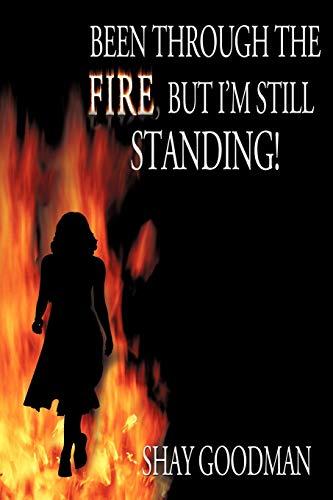 Been through the Fire, but I'm Still Standing!: Goodman, Shay