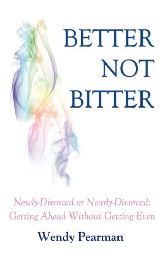 9781440132681: Better Not Bitter: Newly-Divorced or Nearly-Divorced: Getting Ahead Without Getting Even