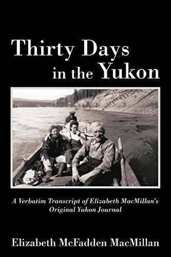 Thirty Days In The Yukon: Elizabeth McFadden MacMillan