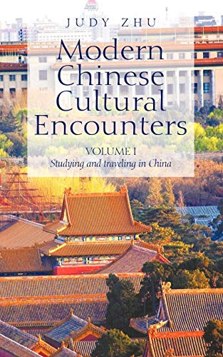 Modern Chinese Cultural Encounters: Volume I Studying And Traveling In China: Zhu, Judy