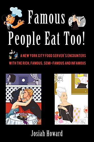 9781440133275: Famous People Eat Too!: A New York City Food Server's Encounters with the Rich, Famous, Semi-Famous and Infamous