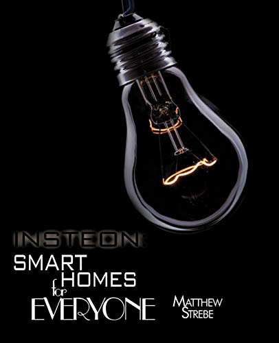 Insteon: Smarthomes For Everyone: The Do-It-Yourself Home Automation Technology: Strebe, Matthew
