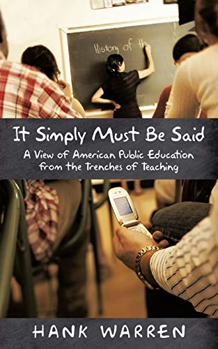 9781440134005: It Simply Must Be Said: A View of American Public Education from the Trenches of Teaching