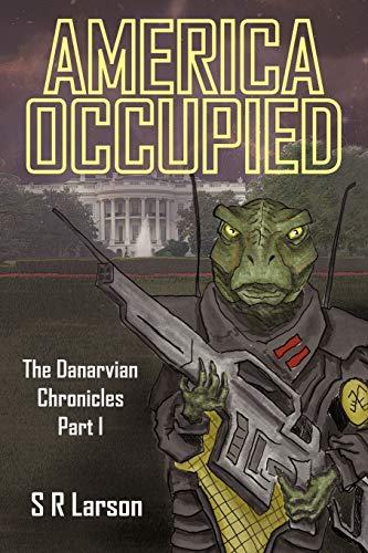 America Occupied: The Danarvian Chronicles, Part I: Larson, S R